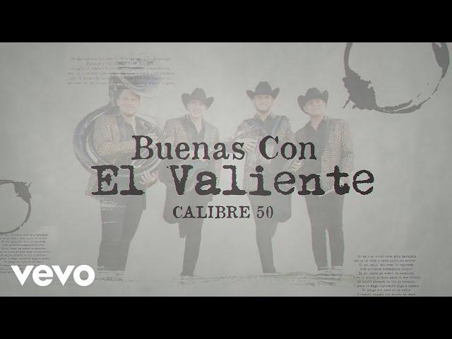 Calibre 50 - Buenas Con El Valiente (LETRA)