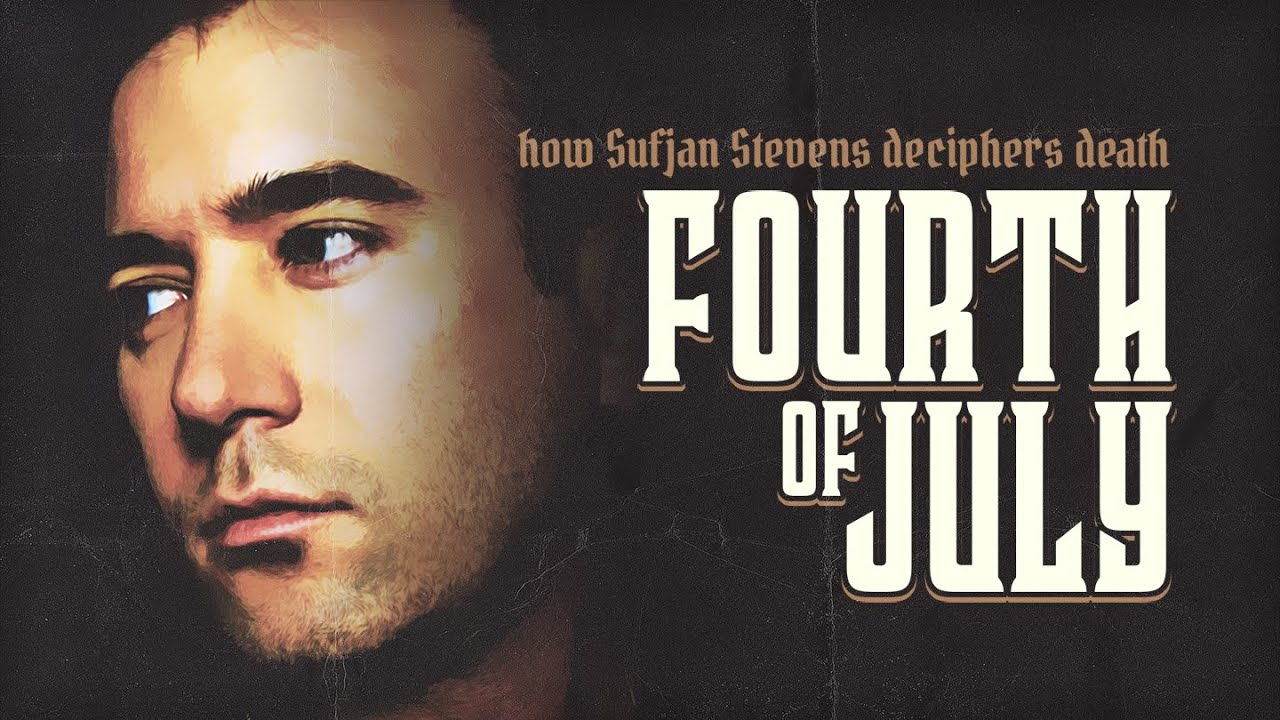 FOURTH OF JULY: How Sufjan Stevens Deciphers Death
