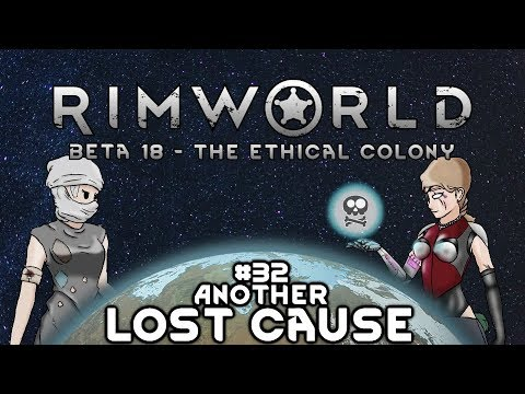 S3E32 Rimworld Beta18  The Ethical Colony  Another Lost Cause