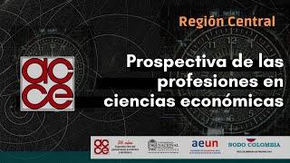 Ciclo de tertulias Prospectiva de las profesiones en ciencias económicas. Región Central.
