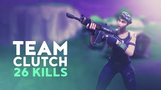 TEAM CLUTCH - 26 KILLS (Fortnite Battle Royale)