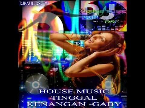 HOUSE MUSIC  2012-2015 TINGGAL KENANGAN -GABY