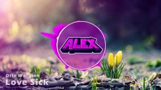 Otto Wallgren - Love Sick (Alex Intro 2016)