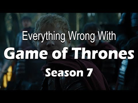 Everything Wrong With Game Of Thrones - Season 7
