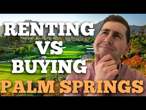 Better To Rent Or Buy In Palm Springs Area?
