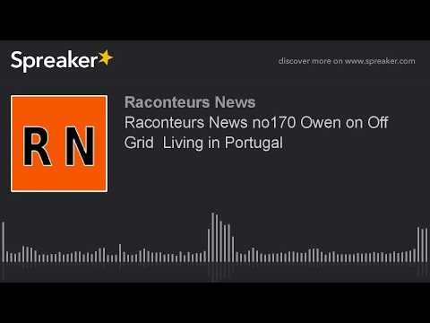 Raconteurs News no170 Owen on Off Grid  Living in Portugal
