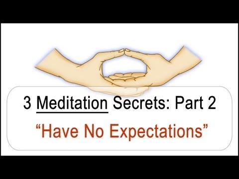 3 Meditation Secrets: Have No Expectations Part 2