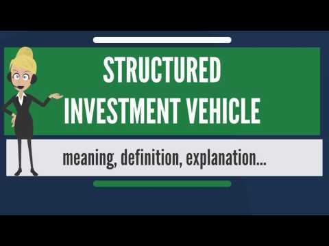 what-is-structured-investment-vehicle?-what-does-structured-investment-vehicle-mean?