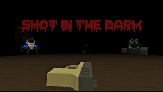 [Roblox: Shot in the Dark] Shoot Then Ask Questions Later