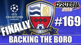 Backing the Boro FM18 | NUNEATON | Part 169 | CHAMPIONS LEAGUE | Football Manager 2018