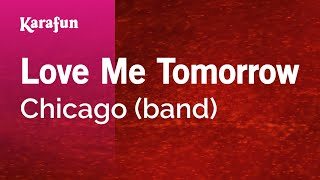 Karaoke Love Me Tomorrow - Chicago *