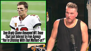 """Pat McAfee Reacts: Tom Brady""""You're Sticking With That Motherf–ker?""""To Team That Wasn't Interested"""
