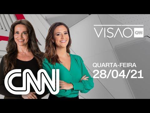 AO VIVO: VISÃO CNN - 28/04/2021