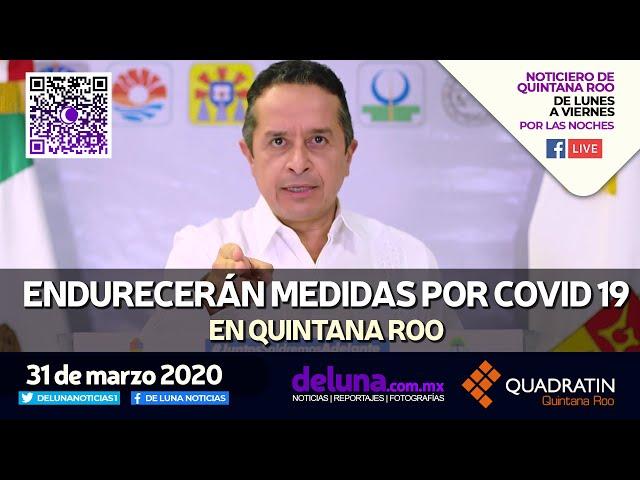 NOTICIERO DE QUINTANA ROO 31 DE MARZO 2020