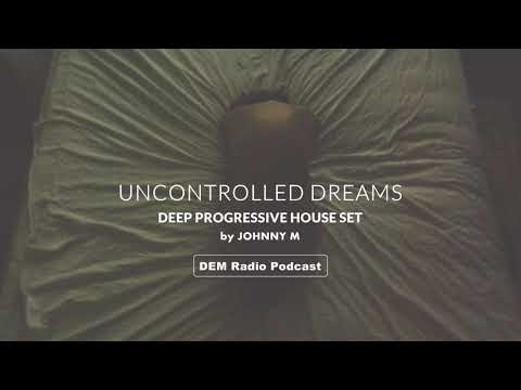 Uncontrolled Dreams | Deep Progressive House Set | 2019 Mixed By Johnny M | DEM Radio Podcast