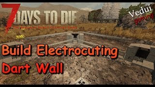 7 Days to Die | BUILD Electrocuting Dart Wall | Alpha 16 Gameplay
