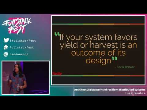 Architectural patterns of resilient distributed systems (Ines Sombra) - Full Stack Fest 2016