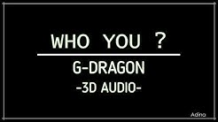 WHO YOU? - G-DRAGON (3D Audio)