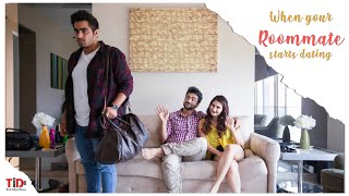 TID| When Your Roommate starts Dating| Ft. Viraj Ghelani, Chandan Anand, Vedika Bhandari