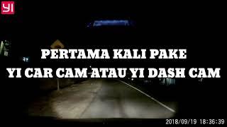 REVIEW SINGKAT YI CAR CAM / YI DASH CAM DIMALAM HARI