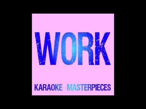 Work (Originally Performed by Rihanna & Drake) [Instrumental Karaoke]