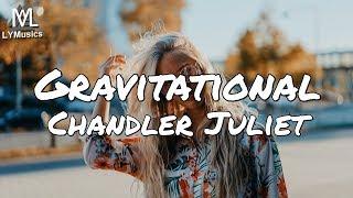 Chandler Juliet - Gravitational (Lyrics)