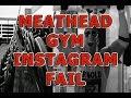 Meat Head Gym Instagram Fail