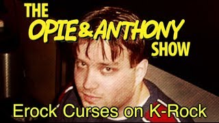 Opie & Anthony: Erock Curses on K-Rock (05/25/07)