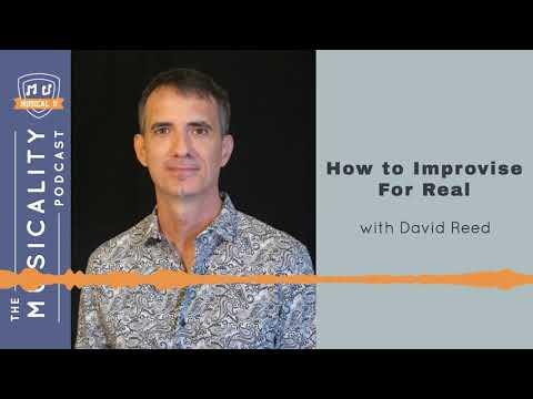 How to Improvise For Real, with David Reed