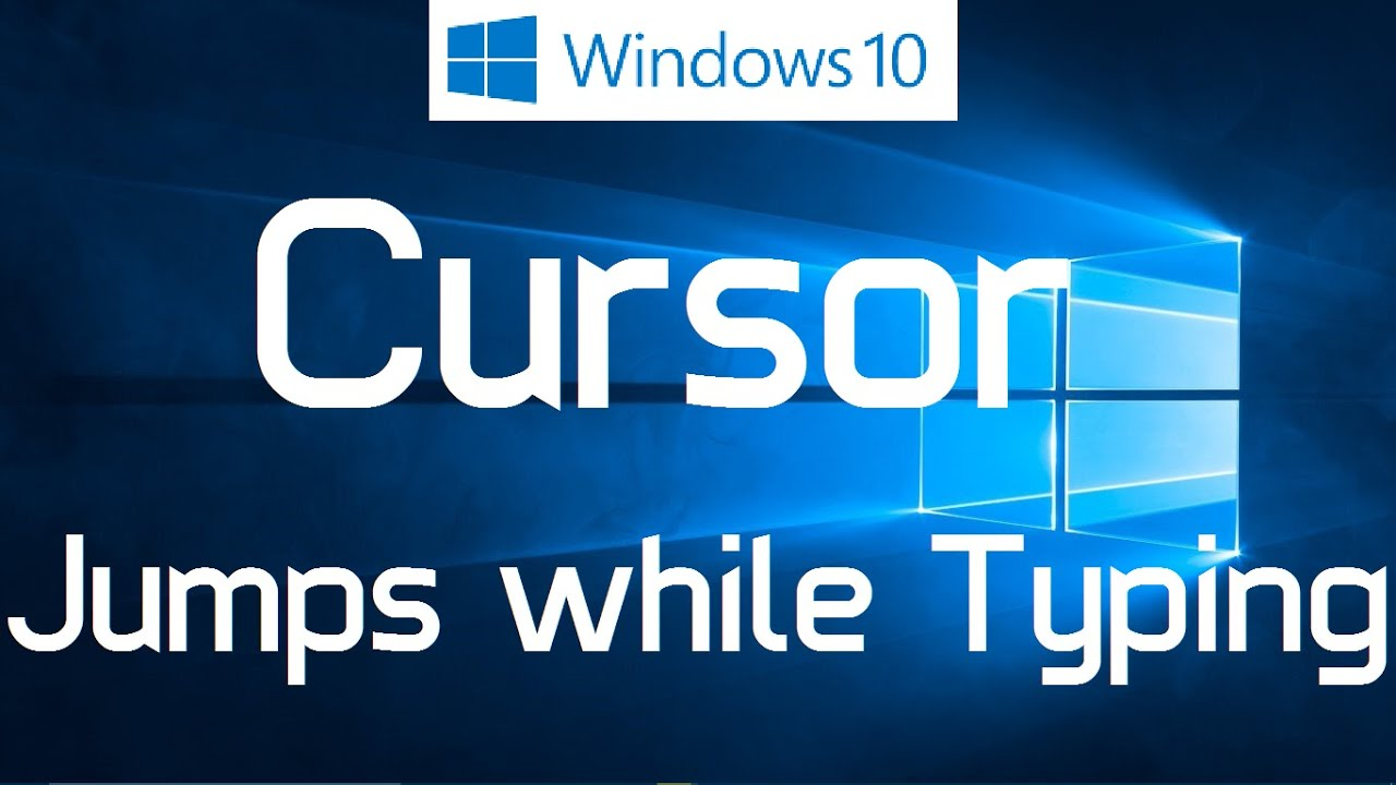 Cursor Jumps while Typing in Windows 10 - Solved