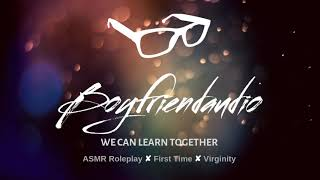 We Can Learn Together [You're a Virgin][Boyfriend Roleplay] ASMR