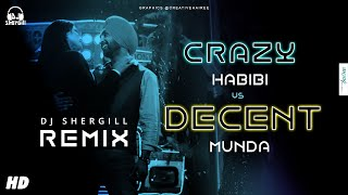 Crazy Habibi Vs Decent Munda - Remix   DJ SherGill   Guru Randhawa   Arjun Patiala   Creative Hairee