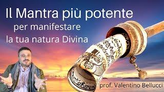 Il Mantra più potente per manifestare la tua natura Divina -Valentino Bellucci