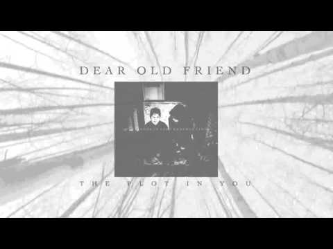 The Plot In You - Dear Old Friend