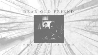 The Plot In You - Dear Old Friend