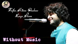 Arijit Singh | Tujhe Kitna Chahne Lage Hum | Without Music | Studio Version | Full Song | 2020 | HD