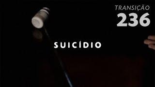 Programa Transição 236 - Suicídio