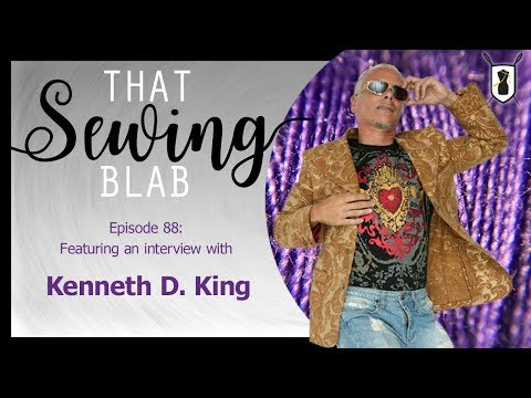 That Sewing Blab Ep. 88: Interview with Kenneth D. King