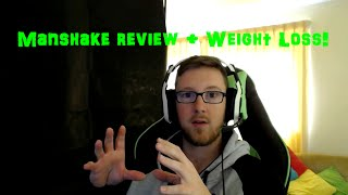The Manshake Review and Weight loss!