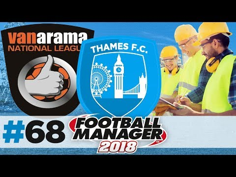 THAMES FC | EPISODE 68 | UNEXPECTED #SCENES | FOOTBALL MANAGER 2018