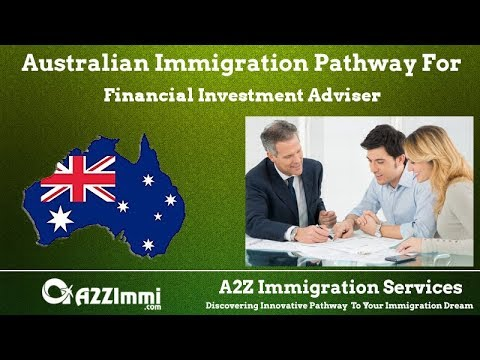 Australia Immigration Pathway for Financial Investment Adviser (ANZSCO Code: 222311)