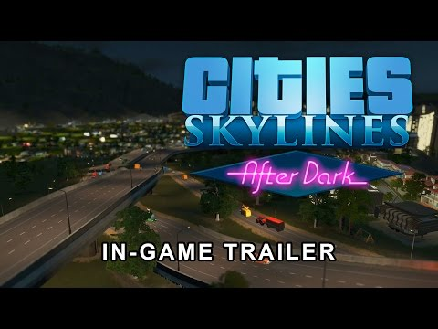 Cities: Skylines - After Dark - In-Game Pretty Things Trailer