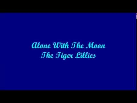 Alone With The Moon - The Tiger Lillies (Lyrics)