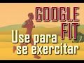 Google Fit - Use para se exercitar