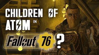 How Can the Children of Atom Be in Fallout 76 Plus, Thoughts on Timescale