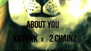 XXYYXX ft. 2 Chainz - About You (DJ Fergie Ferg Trap Edit)