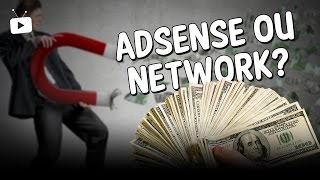 O que é melhor Adsense ou Network?