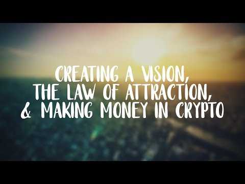 #20 - Creating a Vision, the Law of Attraction, and Making Money in Crypto