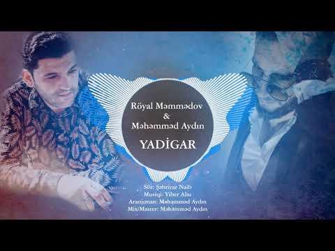Royal Memmedov feat Mehemmed Aydin-Yadigar