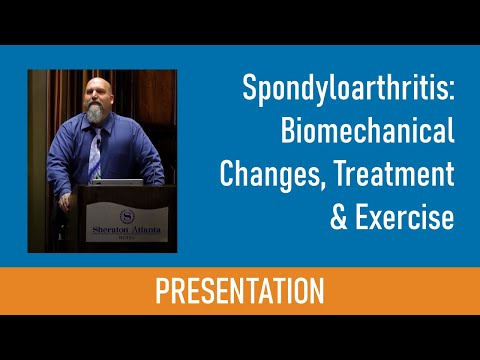 Spondyloarthritis: Biomechanical Changes, Treatment & Exercise Presented by Carl Heldman, DPT
